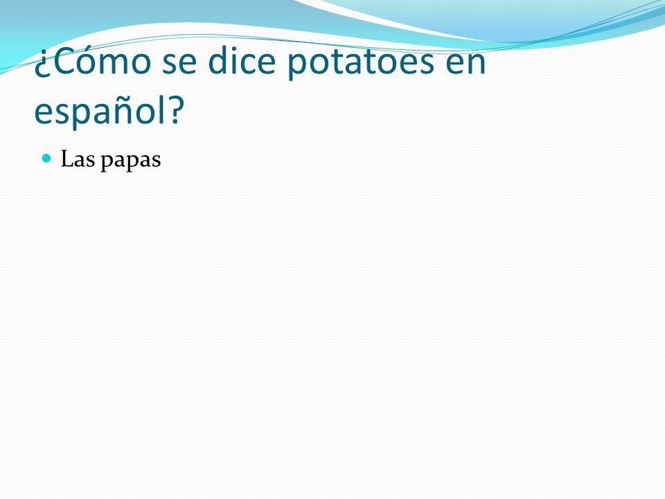 ¿Cómo se dice potatoes en español? Las papas