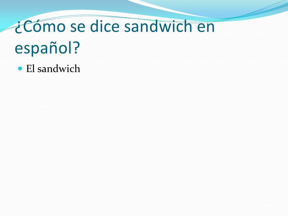 ¿Cómo se dice sandwich en español? El sandwich