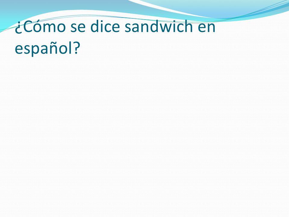 ¿Cómo se dice sandwich en español?