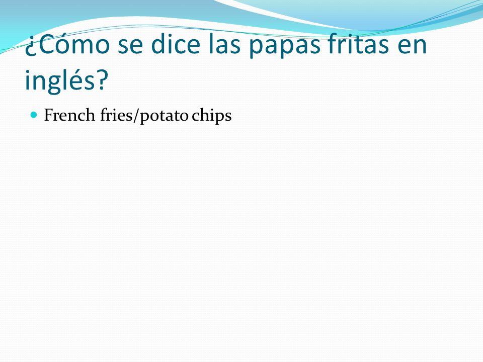 ¿Cómo se dice las papas fritas en inglés? French fries/potato chips