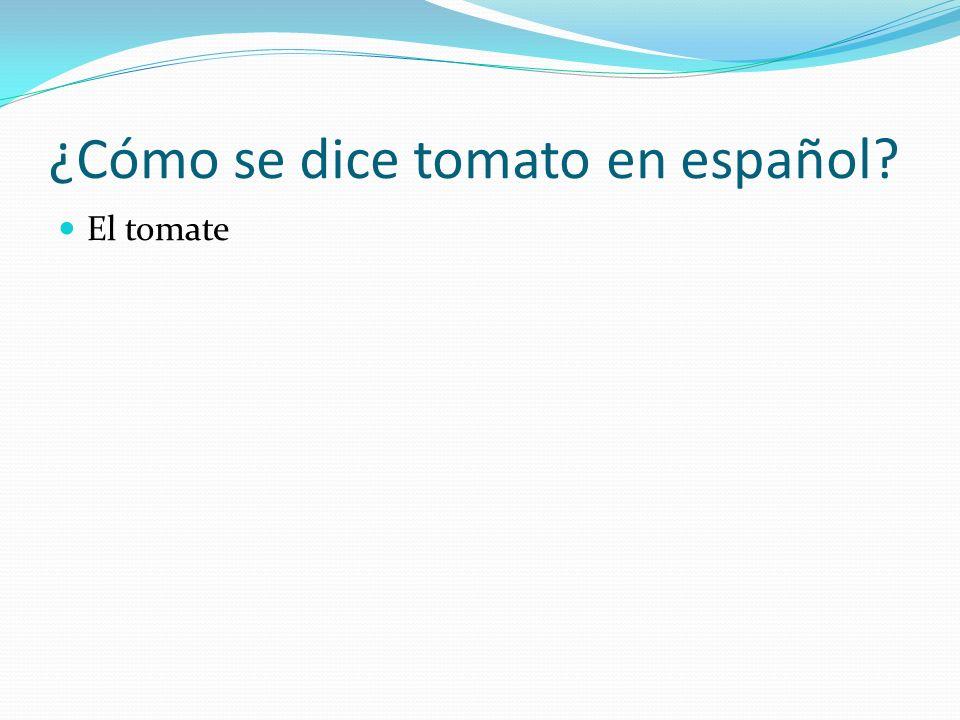 ¿Cómo se dice tomato en español? El tomate