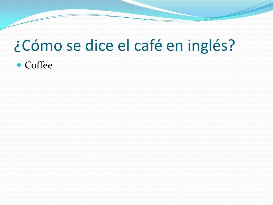 ¿Cómo se dice el café en inglés? Coffee