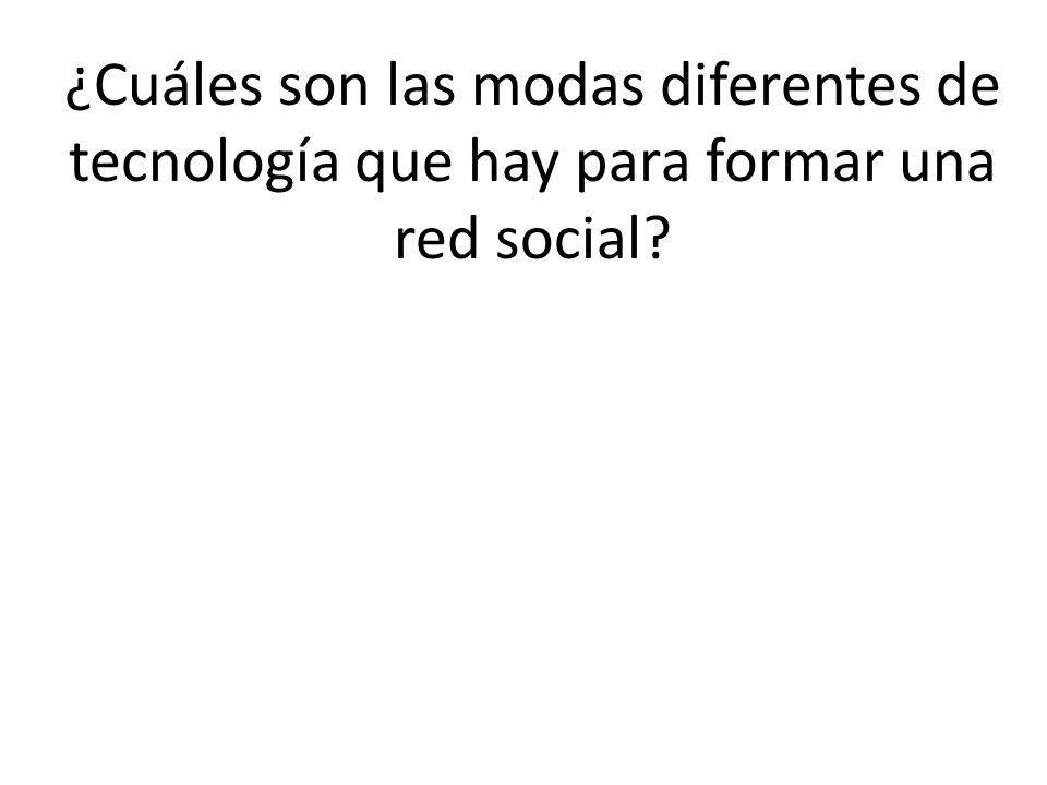 ¿Cuáles son las modas diferentes de tecnología que hay para formar una red social?