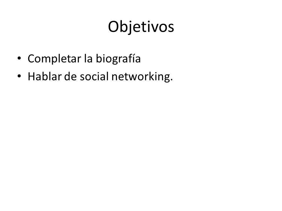 Objetivos Completar la biografía Hablar de social networking.