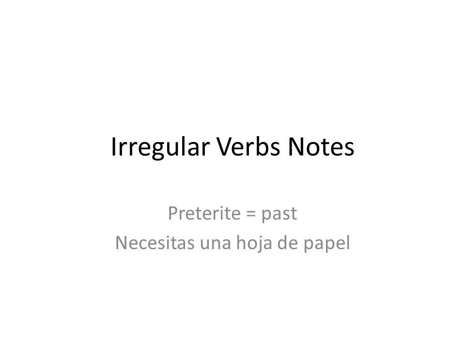Irregular Verbs Notes Preterite = past Necesitas una hoja de papel