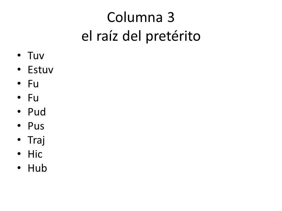 Columna 3 el raíz del pretérito Tuv Estuv Fu Pud Pus Traj Hic Hub
