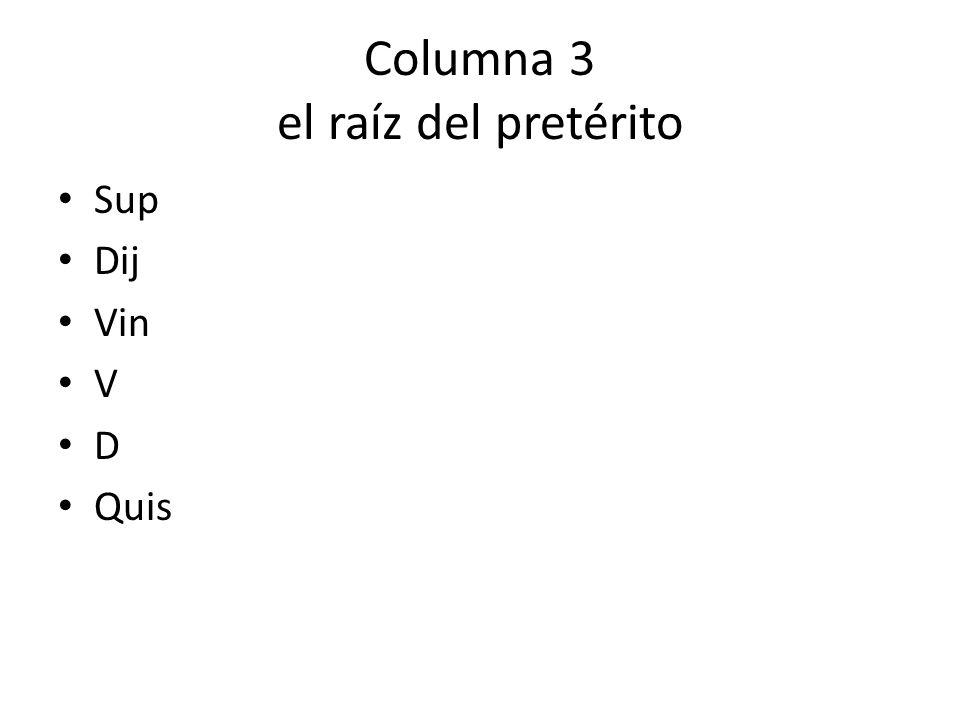 Columna 3 el raíz del pretérito Sup Dij Vin V D Quis