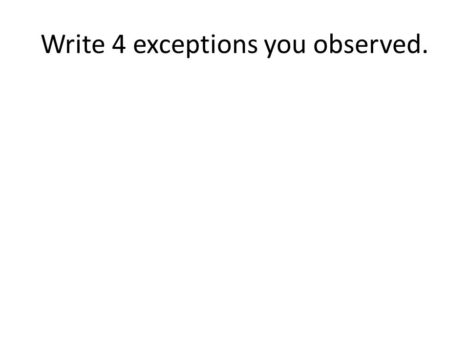 Write 4 exceptions you observed.