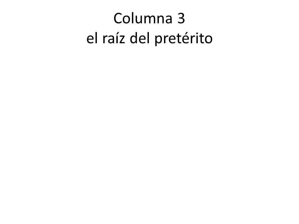 Columna 5 primera persona en inglés I had I was I went I was I was able to I put I brought I made There was/were