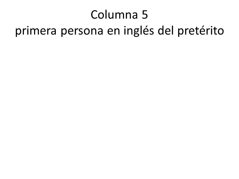 Los verbos columna 1 To have To be (changing) To go To be (constant) To put To be able to To bring To make To have