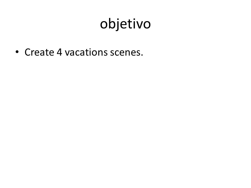 objetivo Create 4 vacations scenes.
