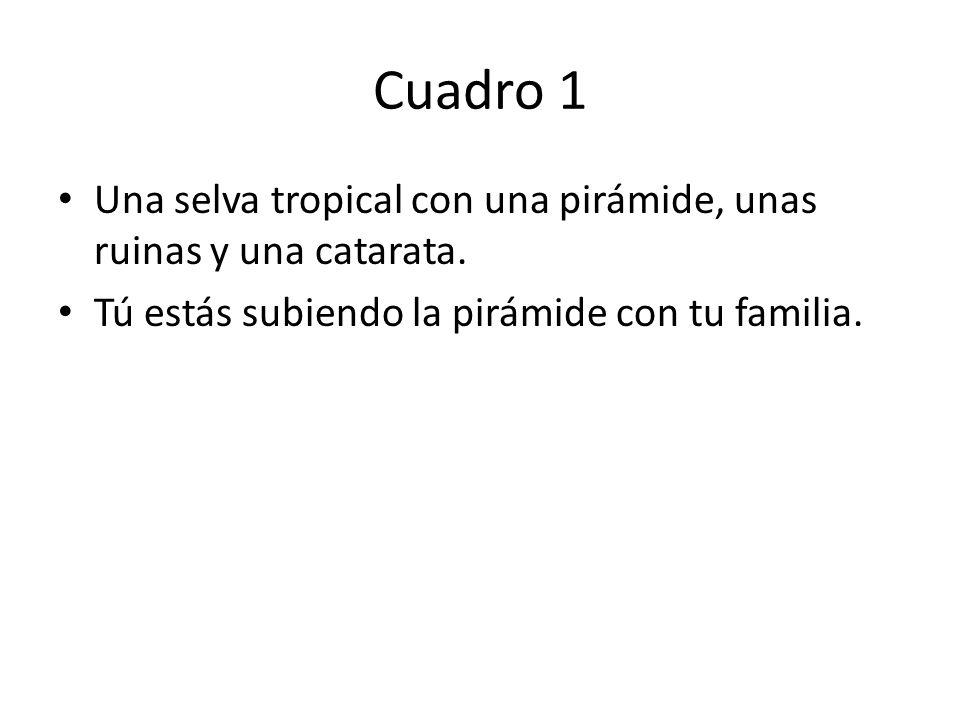 Cuadro 1 Una selva tropical con una pirámide, unas ruinas y una catarata. Tú estás subiendo la pirámide con tu familia.