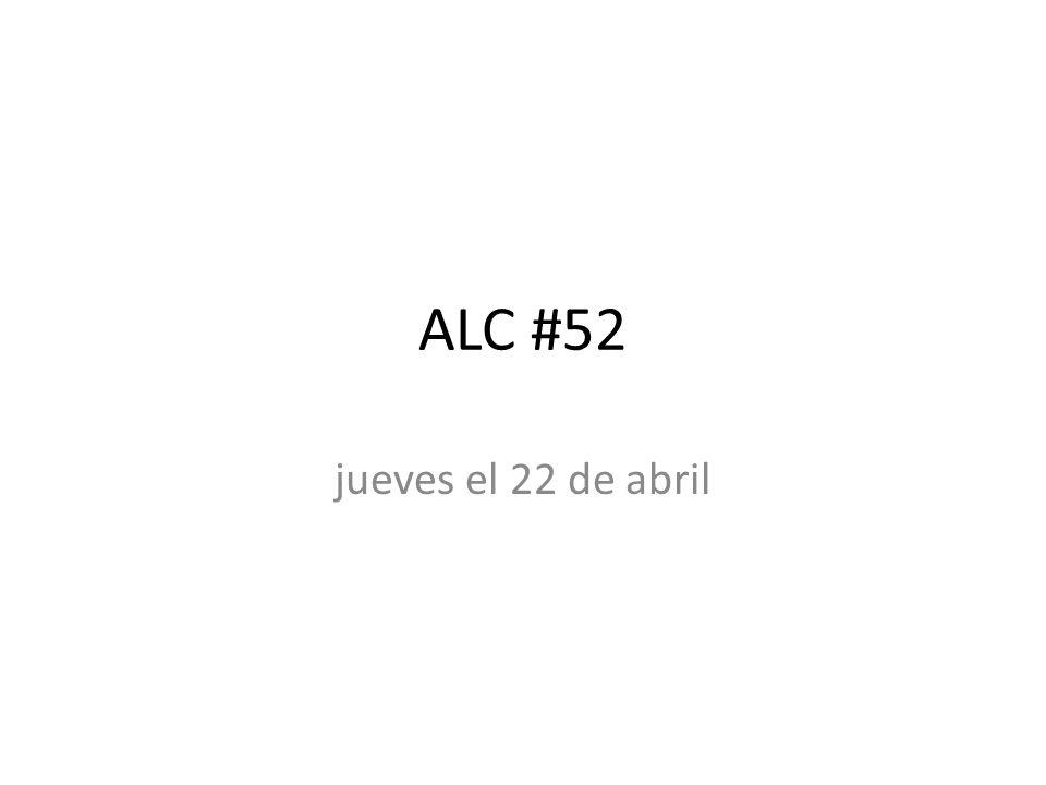 ALC #52 jueves el 22 de abril
