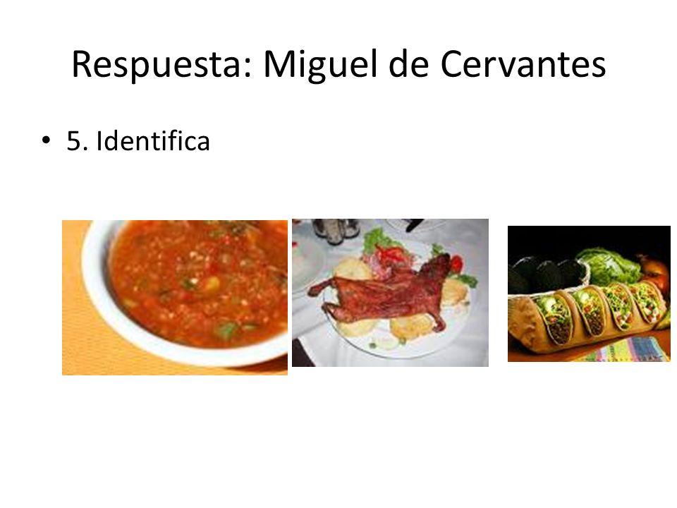 Respuesta: Miguel de Cervantes 5. Identifica