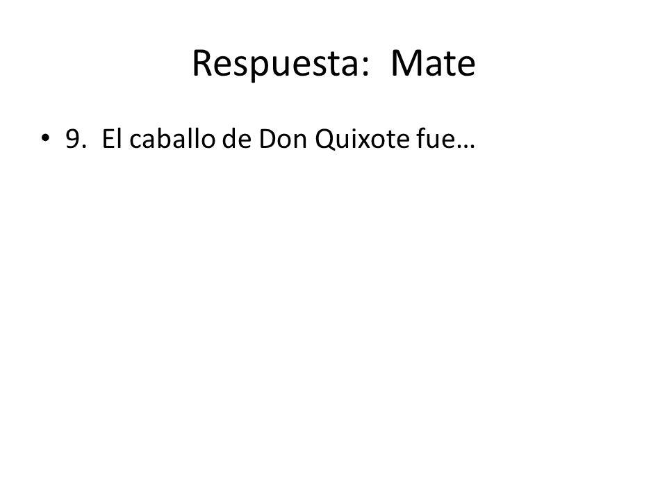 Respuesta: Mate 9. El caballo de Don Quixote fue…