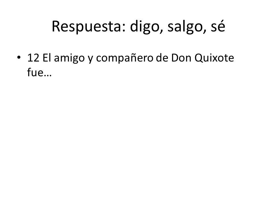 Respuesta: digo, salgo, sé 12 El amigo y compañero de Don Quixote fue…