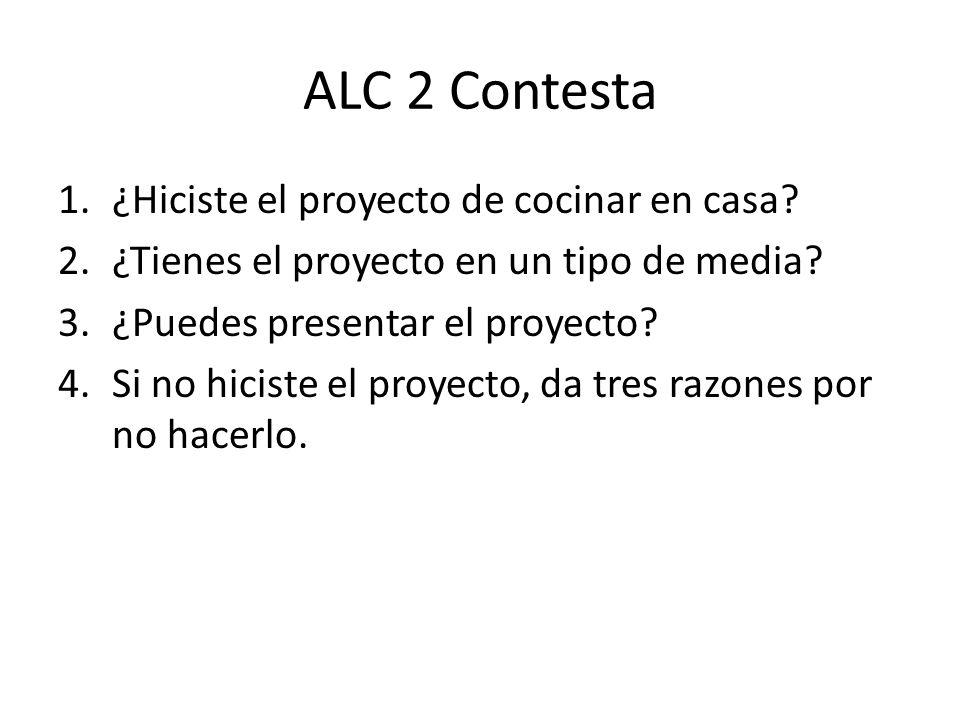 ALC 2 Contesta 1.¿Hiciste el proyecto de cocinar en casa.