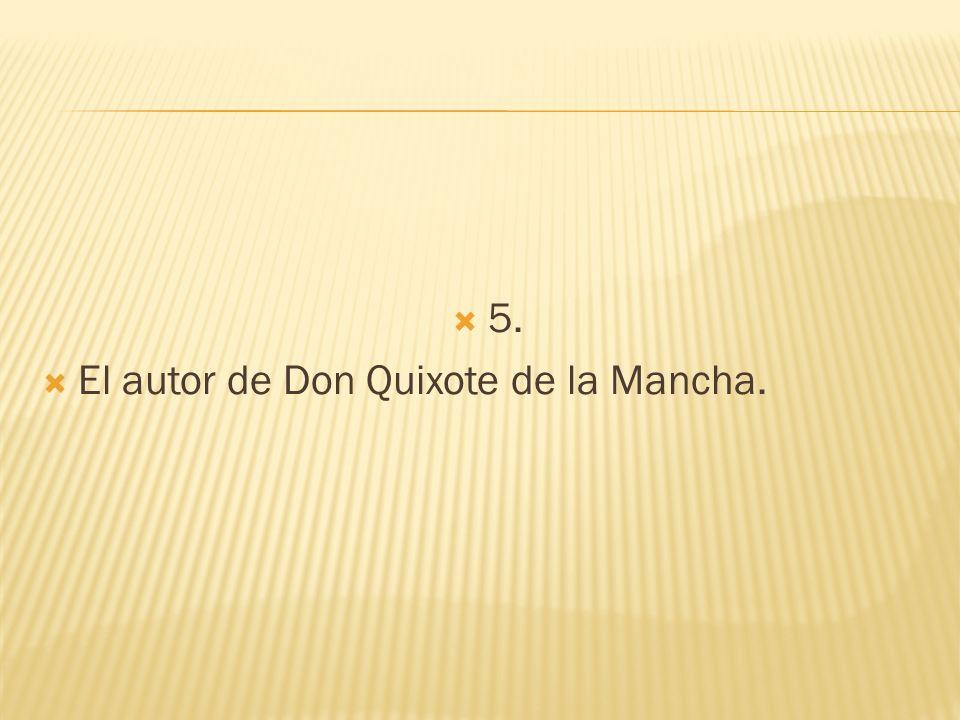 5. El autor de Don Quixote de la Mancha.