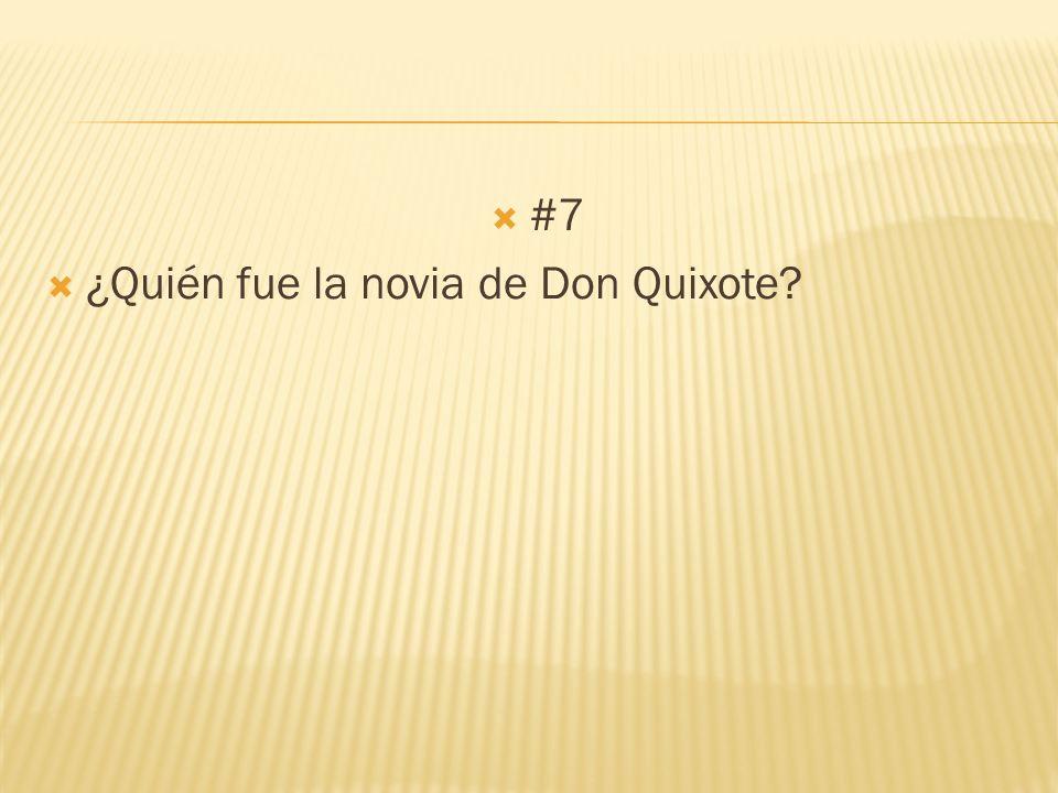 #7 ¿Quién fue la novia de Don Quixote?