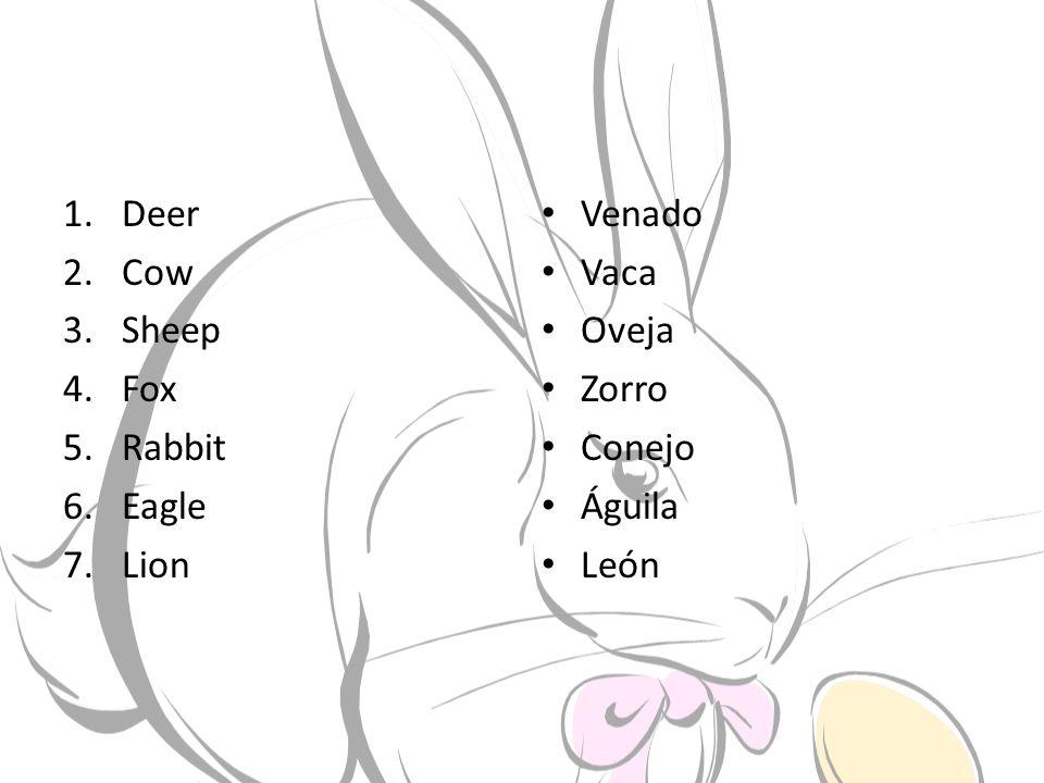1.Deer 2.Cow 3.Sheep 4.Fox 5.Rabbit 6.Eagle 7.Lion Venado Vaca Oveja Zorro Conejo Águila León