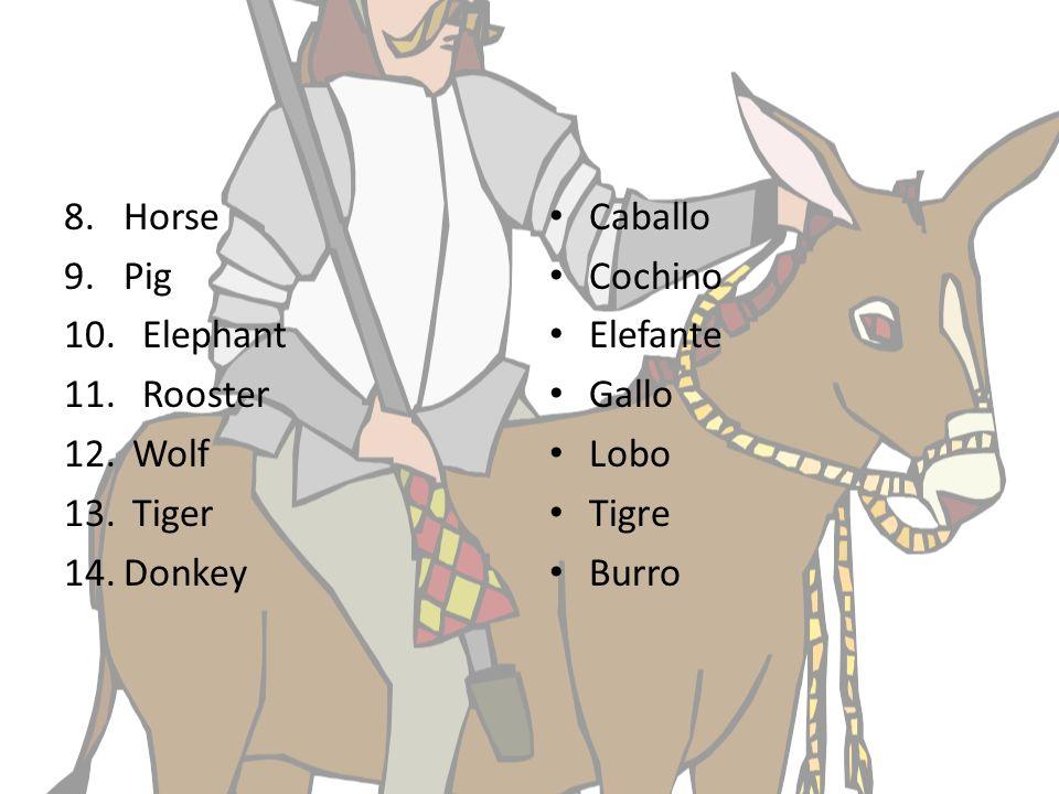 8.Horse 9.Pig 10. Elephant 11. Rooster 12. Wolf 13. Tiger 14.Donkey Caballo Cochino Elefante Gallo Lobo Tigre Burro