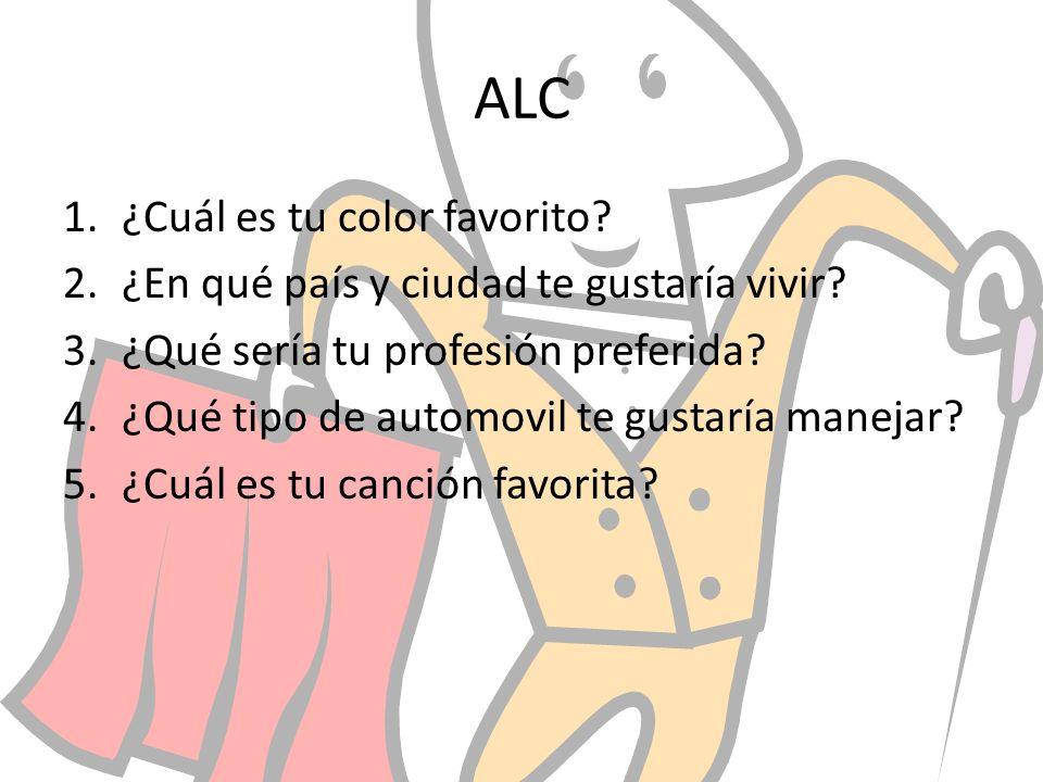 ALC 1.¿Cuál es tu color favorito? 2.¿En qué país y ciudad te gustaría vivir? 3.¿Qué sería tu profesión preferida? 4.¿Qué tipo de automovil te gustaría