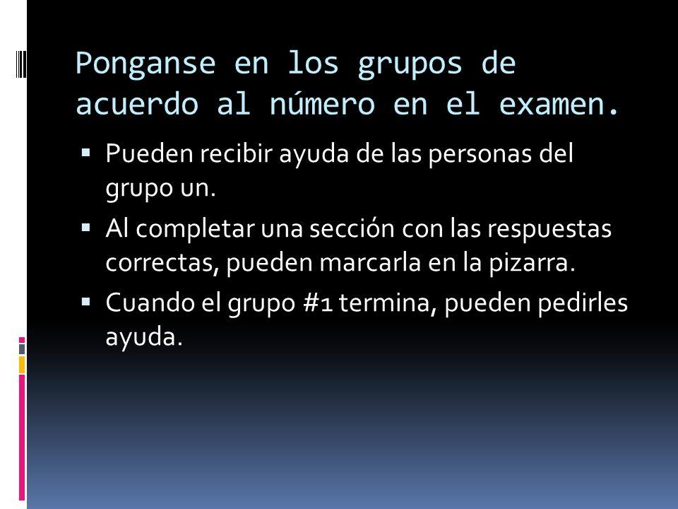 Ponganse en los grupos de acuerdo al número en el examen.