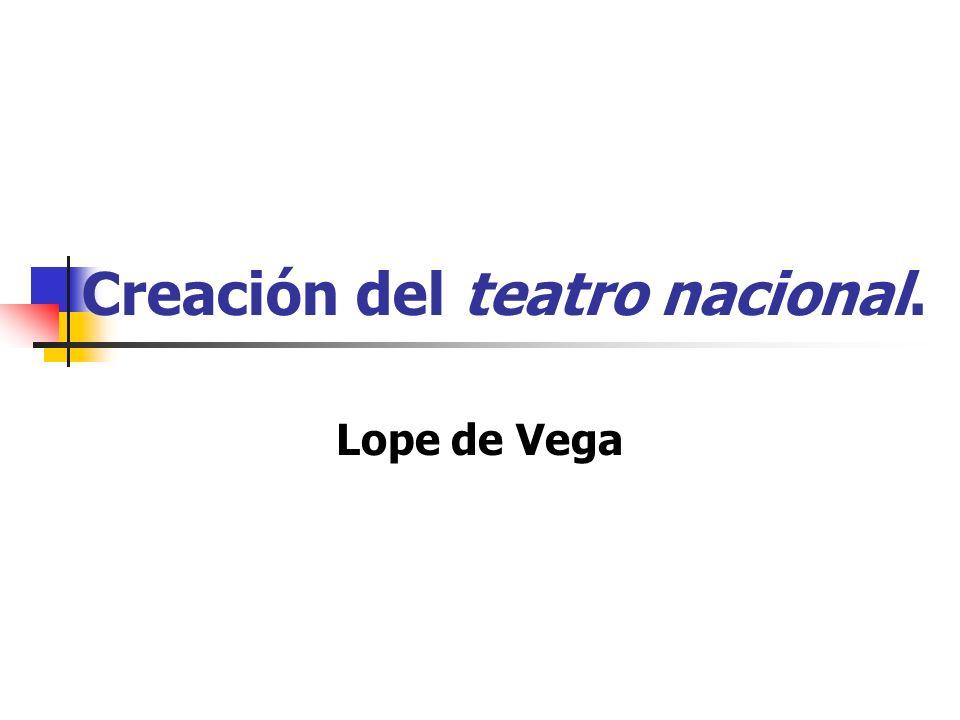 Creación del teatro nacional. Lope de Vega