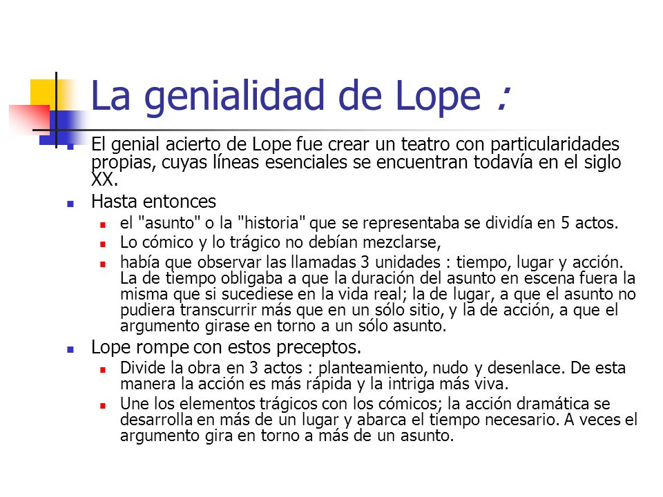 La genialidad de Lope : El genial acierto de Lope fue crear un teatro con particularidades propias, cuyas líneas esenciales se encuentran todavía en el siglo XX.