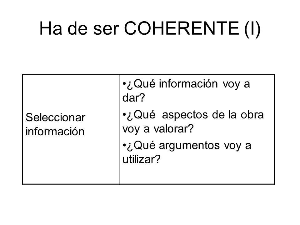 Ha de ser COHERENTE (I) Seleccionar información ¿Qué información voy a dar? ¿Qué aspectos de la obra voy a valorar? ¿Qué argumentos voy a utilizar?