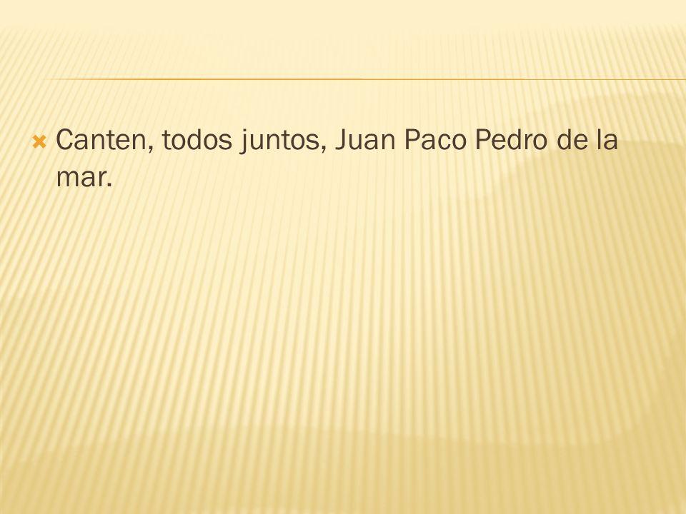 Canten, todos juntos, Juan Paco Pedro de la mar.