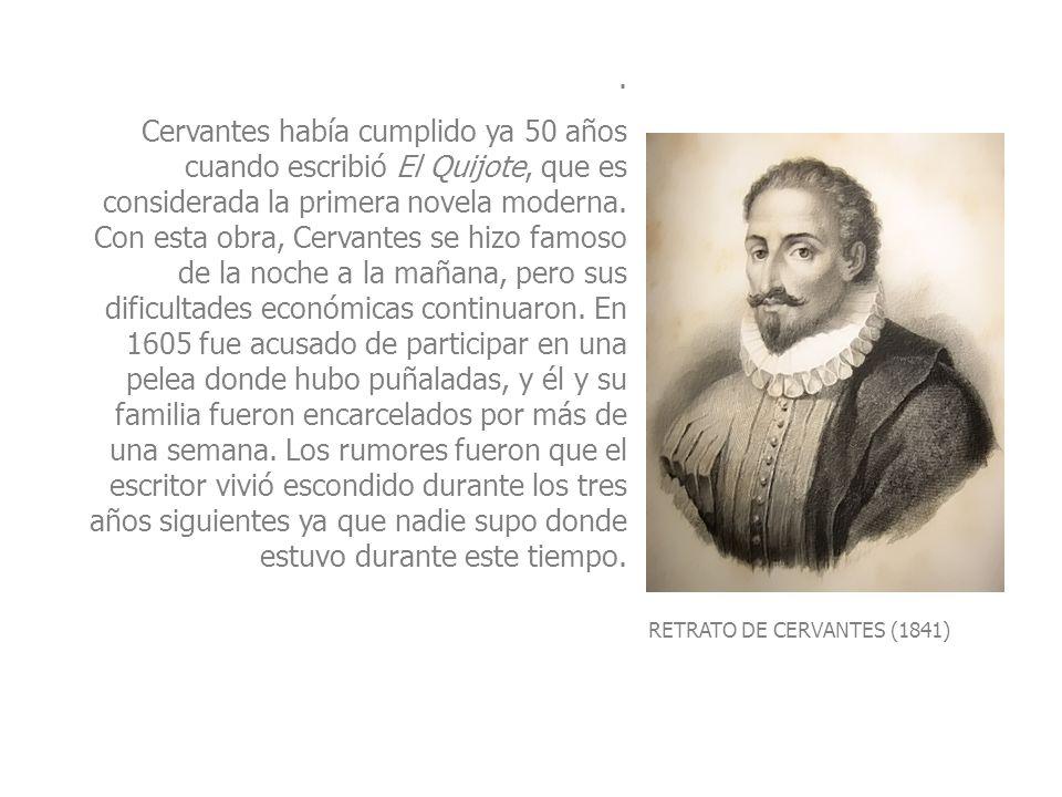 RETRATO DE CERVANTES (1841). Cervantes había cumplido ya 50 años cuando escribió El Quijote, que es considerada la primera novela moderna. Con esta ob
