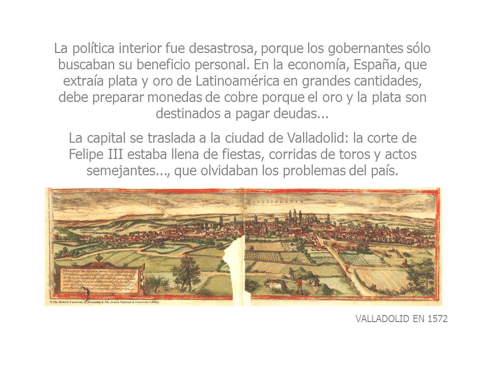 La política interior fue desastrosa, porque los gobernantes sólo buscaban su beneficio personal. En la economía, España, que extraía plata y oro de La