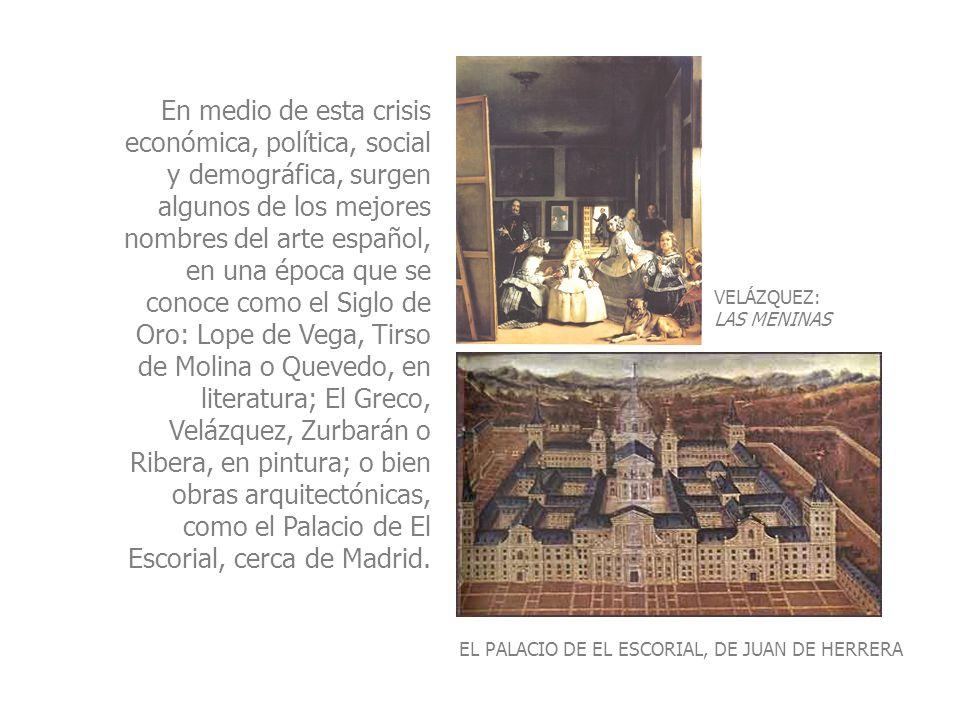 VELÁZQUEZ: LAS MENINAS En medio de esta crisis económica, política, social y demográfica, surgen algunos de los mejores nombres del arte español, en u