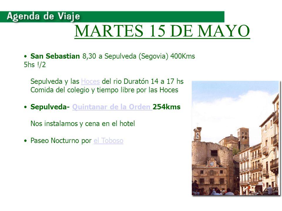 MARTES 15 DE MAYO San Sebastian 8,30 a Sepulveda (Segovia) 400Kms 5hs !/2 Sepulveda y las Hoces del rio Duratón 14 a 17 hsHoces Comida del colegio y t