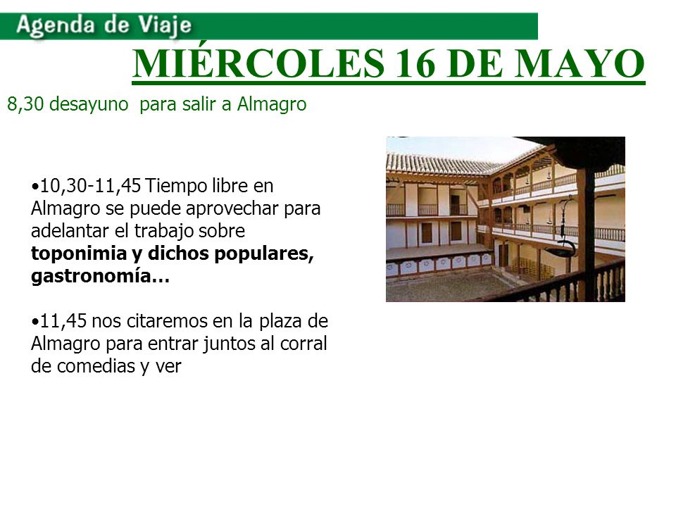 MIÉRCOLES 16 DE MAYO 8,30 desayuno para salir a Almagro 10,30-11,45 Tiempo libre en Almagro se puede aprovechar para adelantar el trabajo sobre toponi