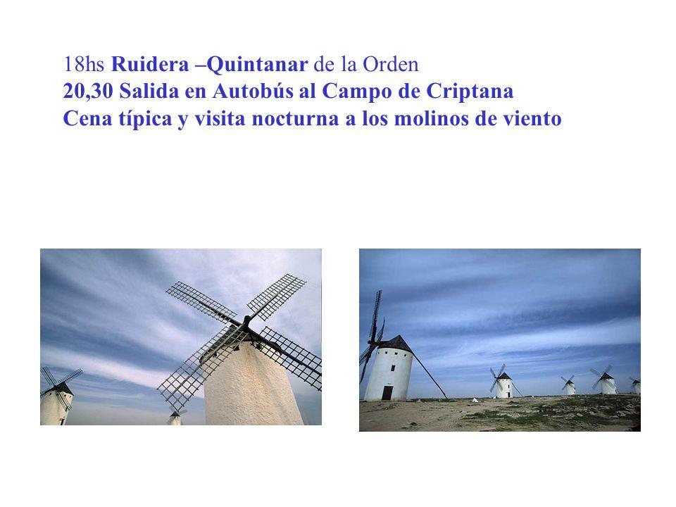 18hs Ruidera –Quintanar de la Orden 20,30 Salida en Autobús al Campo de Criptana Cena típica y visita nocturna a los molinos de viento