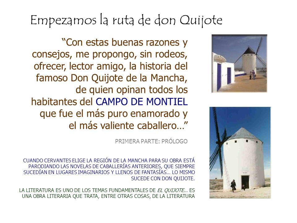 Con estas buenas razones y consejos, me propongo, sin rodeos, ofrecer, lector amigo, la historia del famoso Don Quijote de la Mancha, de quien opinan