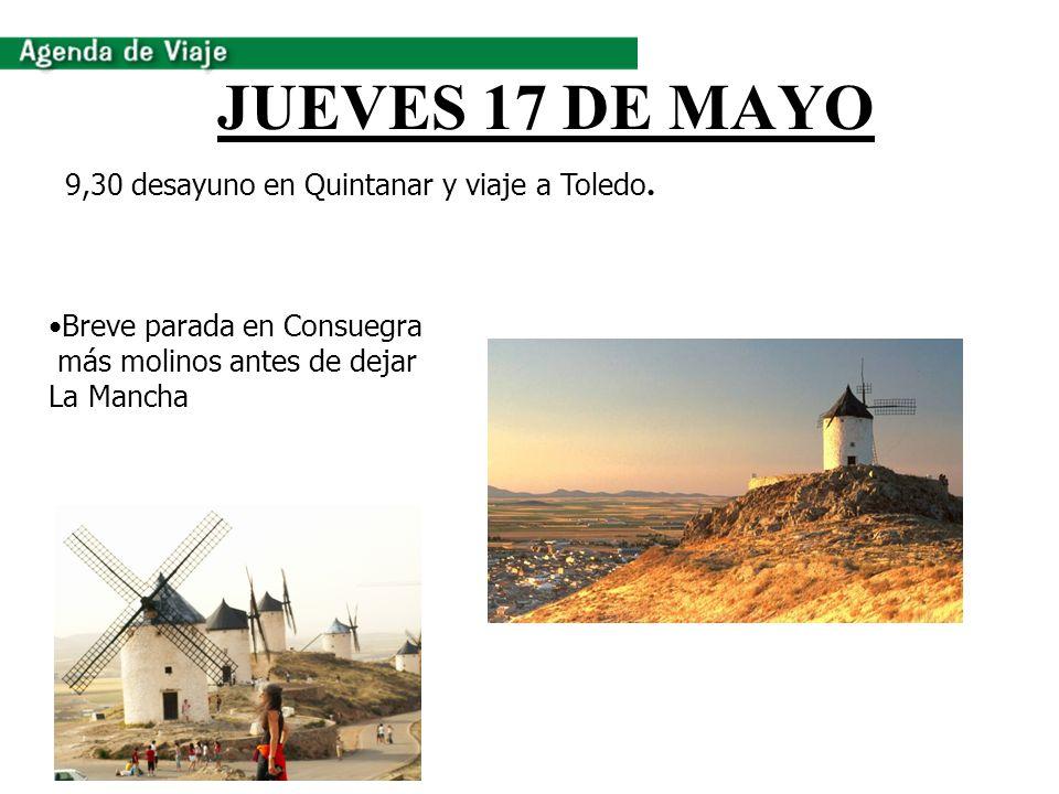 JUEVES 17 DE MAYO 9,30 desayuno en Quintanar y viaje a Toledo. Breve parada en Consuegra más molinos antes de dejar La Mancha