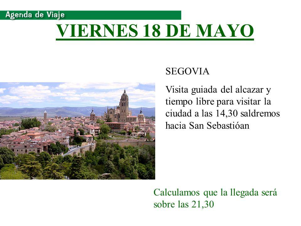 VIERNES 18 DE MAYO Calculamos que la llegada será sobre las 21,30 SEGOVIA Visita guiada del alcazar y tiempo libre para visitar la ciudad a las 14,30