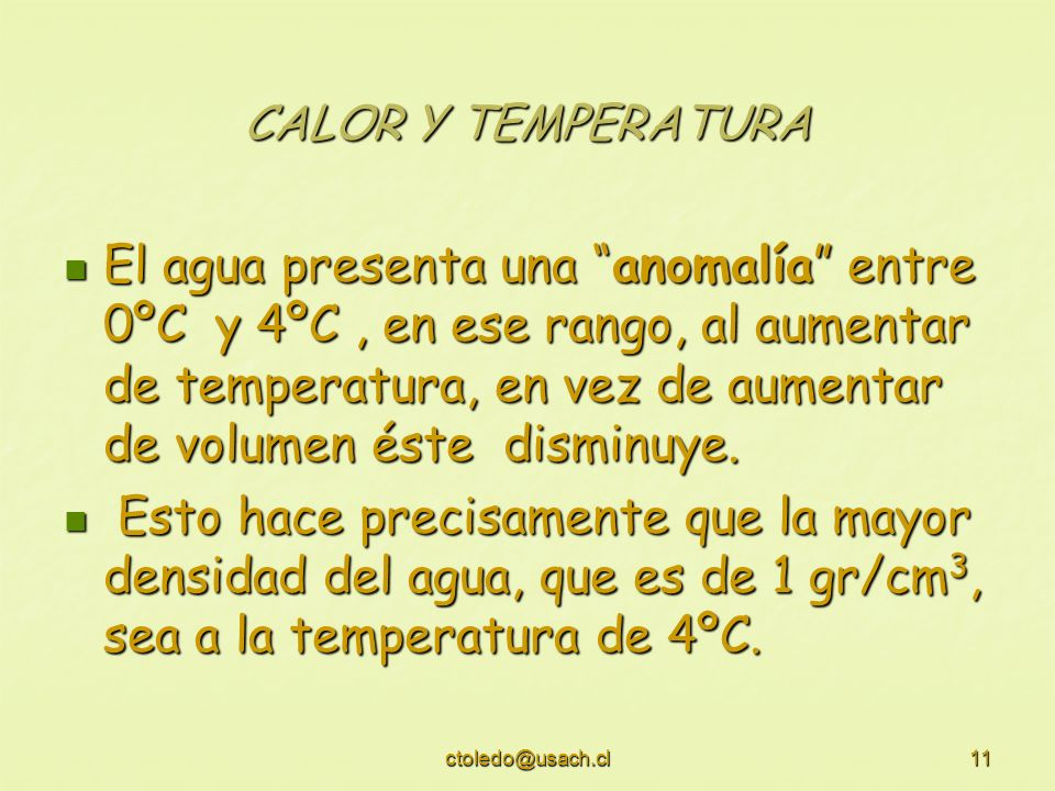 ctoledo@usach.cl11 CALOR Y TEMPERATURA El agua presenta una anomalía entre 0ºC y 4ºC, en ese rango, al aumentar de temperatura, en vez de aumentar de