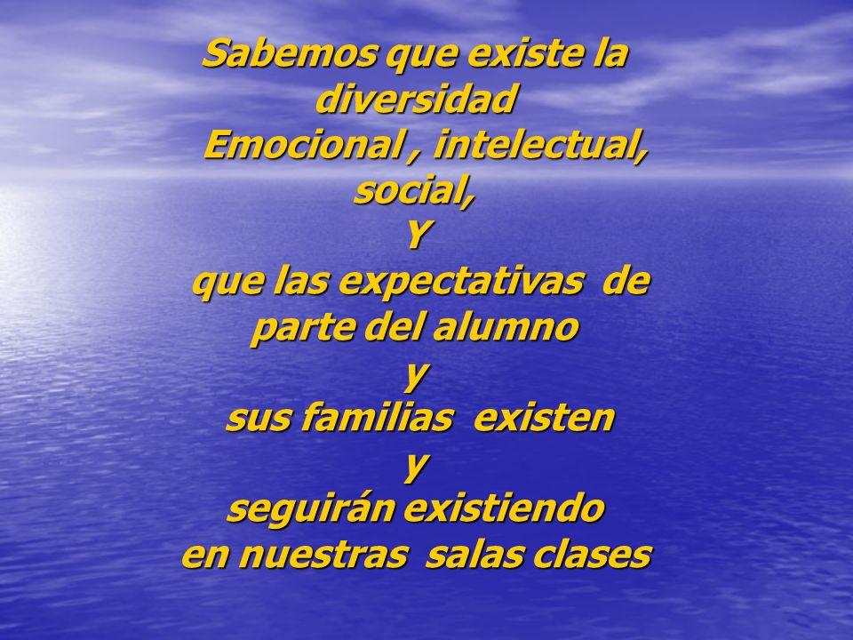 Sabemos que existe la diversidad Emocional, intelectual, social, Emocional, intelectual, social,Y que las expectativas de que las expectativas de part