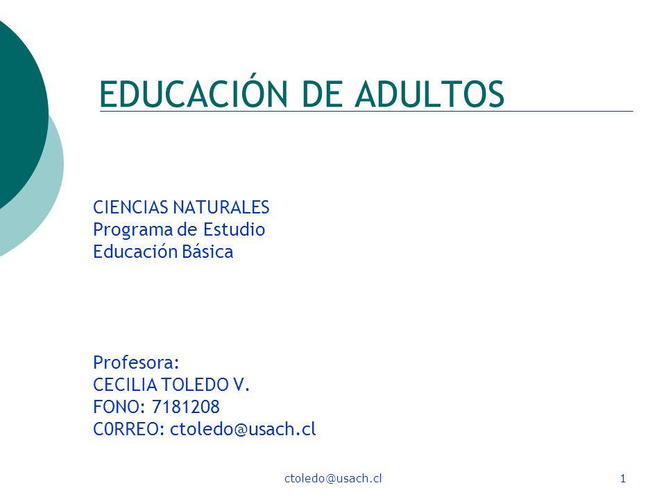 ctoledo@usach.cl1 EDUCACIÓN DE ADULTOS CIENCIAS NATURALES Programa de Estudio Educación Básica Profesora: CECILIA TOLEDO V. FONO: 7181208 C0RREO: ctol