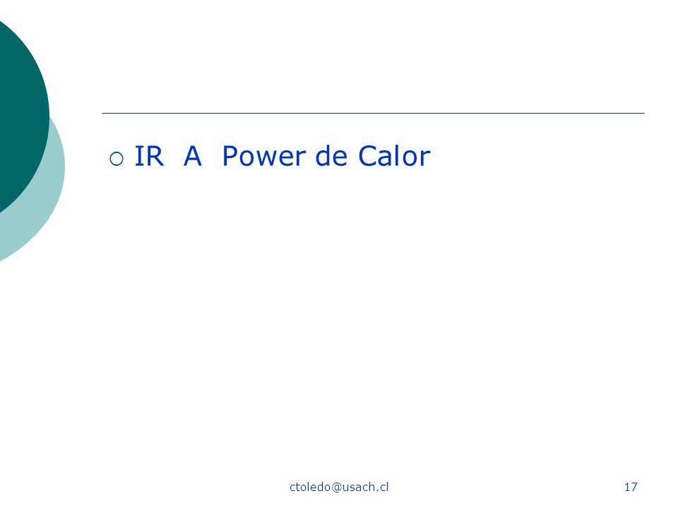 ctoledo@usach.cl17 IR A Power de Calor