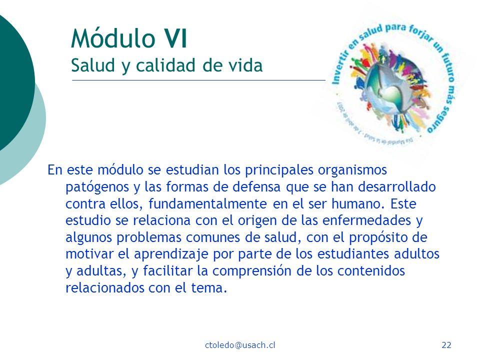 ctoledo@usach.cl22 Módulo VI Salud y calidad de vida En este módulo se estudian los principales organismos patógenos y las formas de defensa que se ha