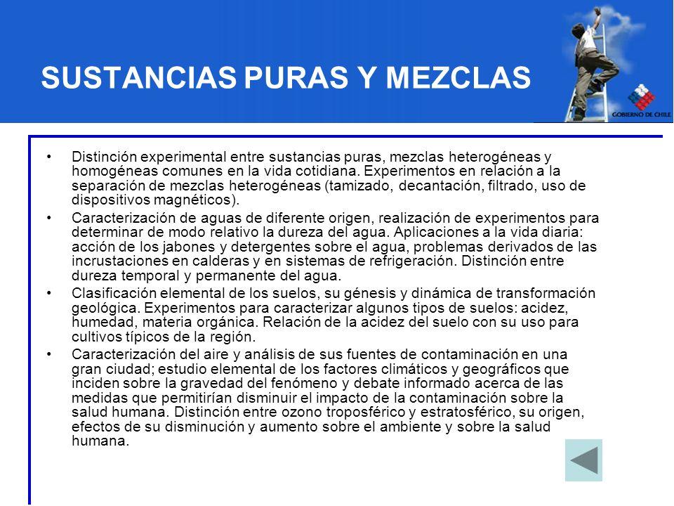SUSTANCIAS PURAS Y MEZCLAS Distinción experimental entre sustancias puras, mezclas heterogéneas y homogéneas comunes en la vida cotidiana. Experimento