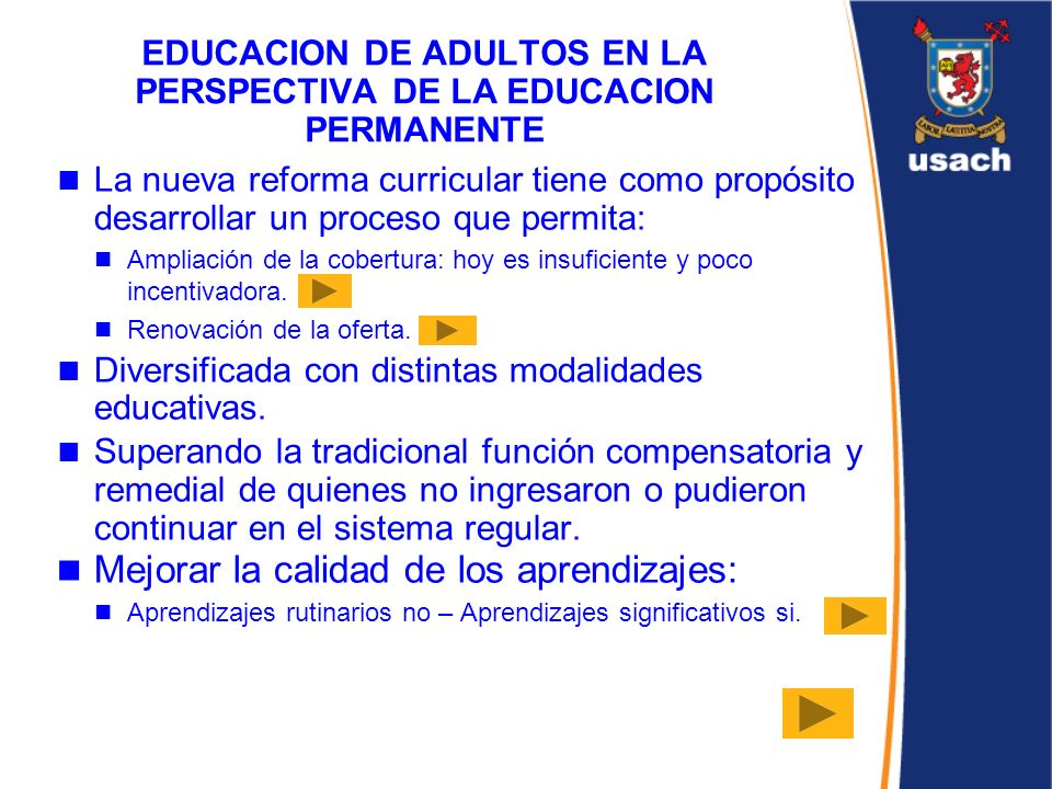 EDUCACION DE ADULTOS EN LA PERSPECTIVA DE LA EDUCACION PERMANENTE La nueva reforma curricular tiene como propósito desarrollar un proceso que permita: