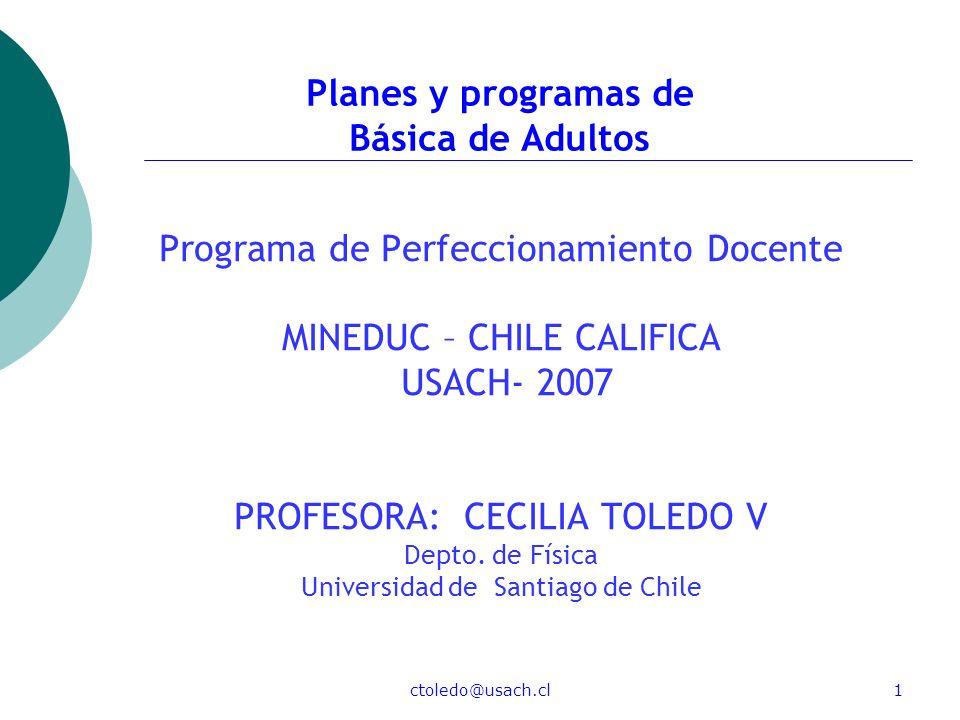 ctoledo@usach.cl1 Programa de Perfeccionamiento Docente MINEDUC – CHILE CALIFICA USACH- 2007 PROFESORA: CECILIA TOLEDO V Depto. de Física Universidad