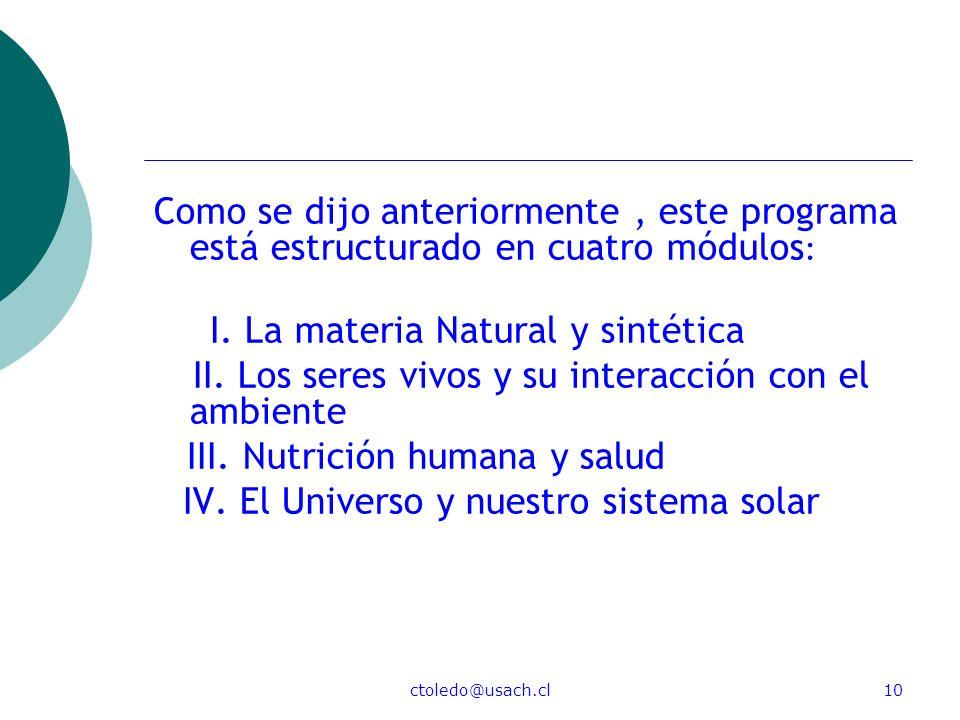 ctoledo@usach.cl10 Como se dijo anteriormente, este programa está estructurado en cuatro módulos : I. La materia Natural y sintética II. Los seres viv