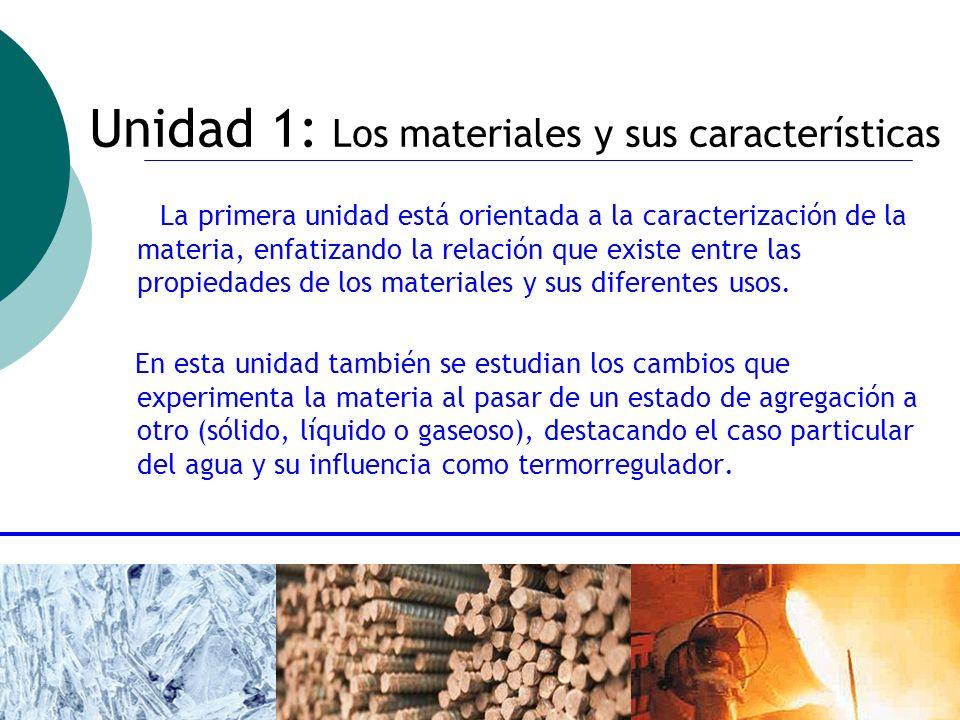 ctoledo@usach.cl12 Unidad 1: Los materiales y sus características La primera unidad está orientada a la caracterización de la materia, enfatizando la